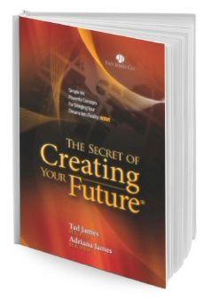 """The Secret of Creating Your Future"" - de Tad James (disponibila doar in limba engleza)"