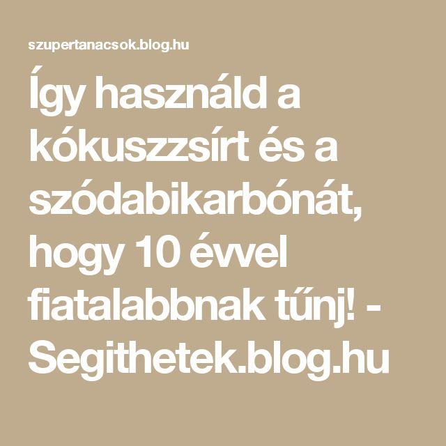 Így használd a kókuszzsírt és a szódabikarbónát, hogy 10 évvel fiatalabbnak tűnj! - Segithetek.blog.hu