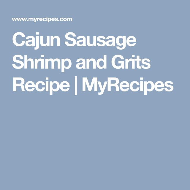 Cajun Sausage Shrimp and Grits Recipe | MyRecipes