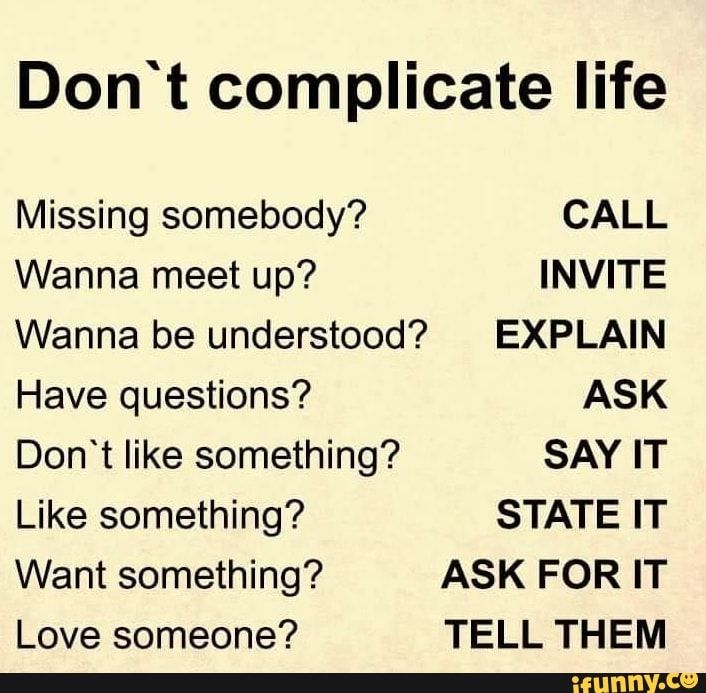 Don T Complicate Life Missing Somebody Call Wanna Meet Up Invite Wanna Be Understood Explain Have Questions Ask Don T Like Something Say It Like Something Complicated Quotes Life Is Complicated Quotes This