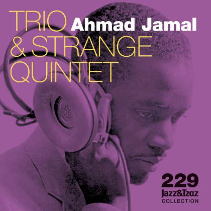 229 - Ahmad Jamal Trio & Strange Quintet