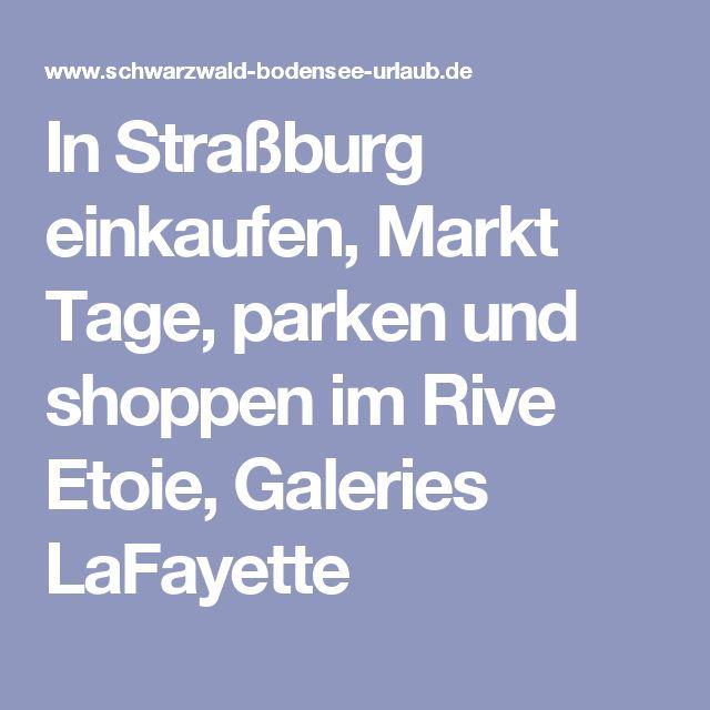 In Straßburg einkaufen,  Markt Tage, parken und shoppen im Rive Etoie, Galeries LaFayette