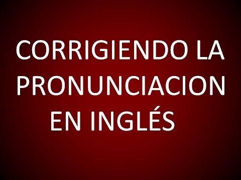 Inglés Americano - Lección 7 - Corrigiendo la Pronunciación - YouTube