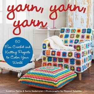 Yarn, Yarn, Yarn: 50 Fun #Crochet and #Knitting Projects to Color Your World by Susanna Zacke and Sania Hedengren