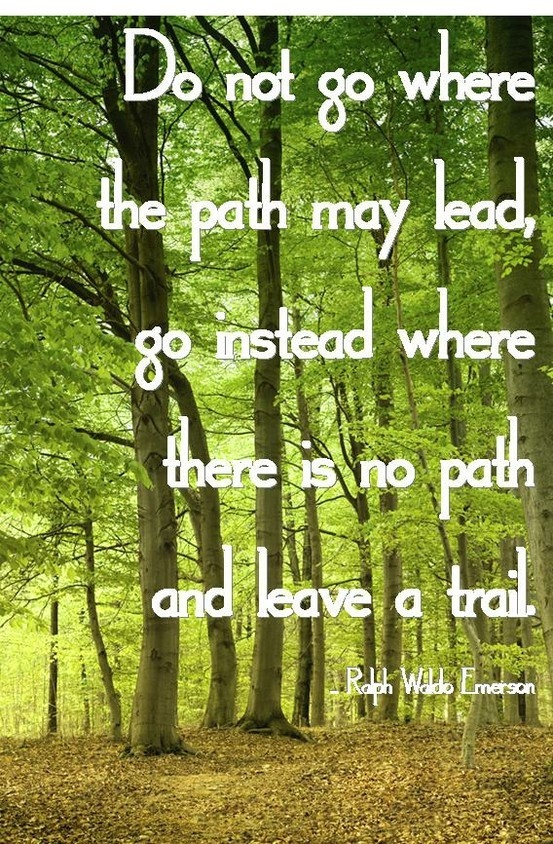 Leave A Trail Create A New Path Leave Behind Something People Will