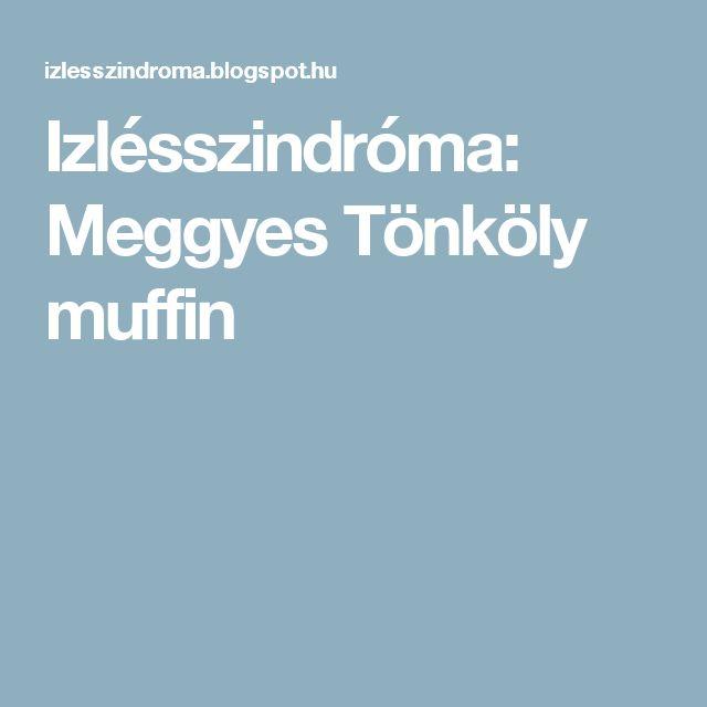 Izlésszindróma: Meggyes Tönköly muffin