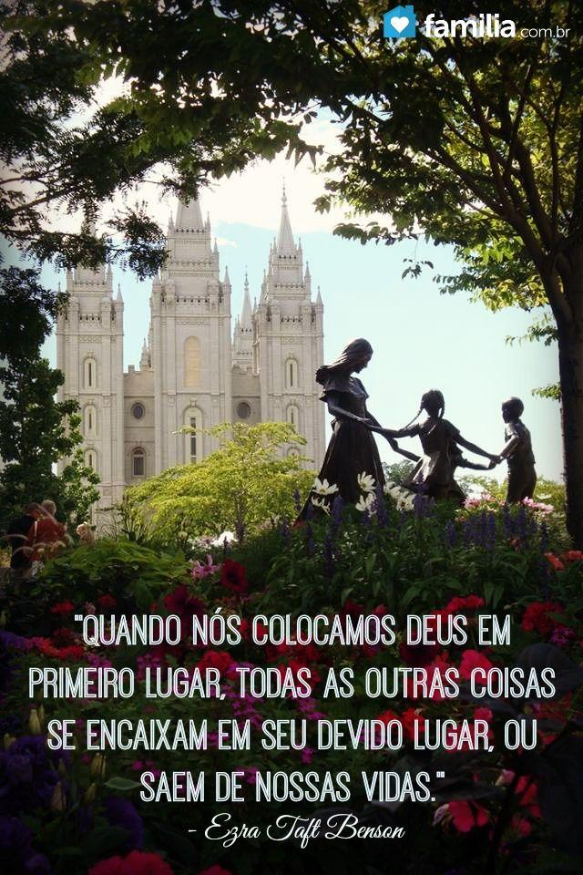 """""""Quando nós colocamos Deus em primeiro lugar, todas as outras coisas se encaixam em seu devido lugar, ou saem de nossas vidas."""" - Ezra Taft Benson"""