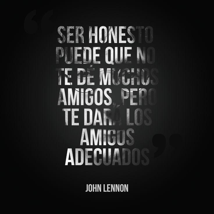 """""""Ser honesto puede que no te dé muchos amigos, pero te dará los amigos adecuados"""" #JohnLennon #Honestidad #Frasesycitas"""