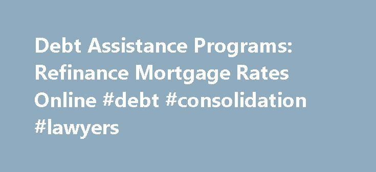 Debt Assistance Programs: Refinance Mortgage Rates Online #debt #consolidation #lawyers http://debt.nef2.com/debt-assistance-programs-refinance-mortgage-rates-online-debt-consolidation-lawyers/  #debt assistance programs # Debt Assistance Programs Debt assistance programs If you are a resident alien, you can still qualify for a mortgage from an Israeli bank. debt assistance programs As you can see, taking on a mortgage bad credit or a mortgage bad credit refinancing can do much to boost your…