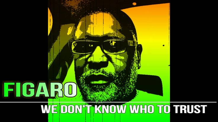 REGGAE MUSIC - WE DON'T KNOW WHO TO TRUST - FIGARO