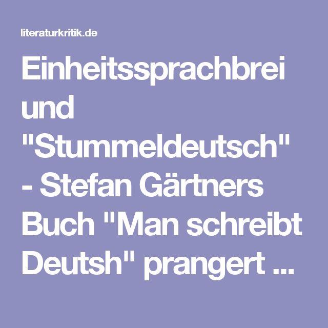 """Einheitssprachbrei und """"Stummeldeutsch"""" - Stefan Gärtners Buch """"Man schreibt Deutsh"""" prangert die Denkfaulheit an : literaturkritik.de"""