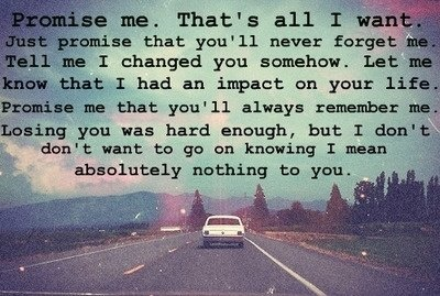 Promise me...: Celebrity, Heartbreak Quotes, Friends, Summer Roads Trips, Back Roads, Truths, Favorite Quotes, Life Goals, Inspiration Quotes