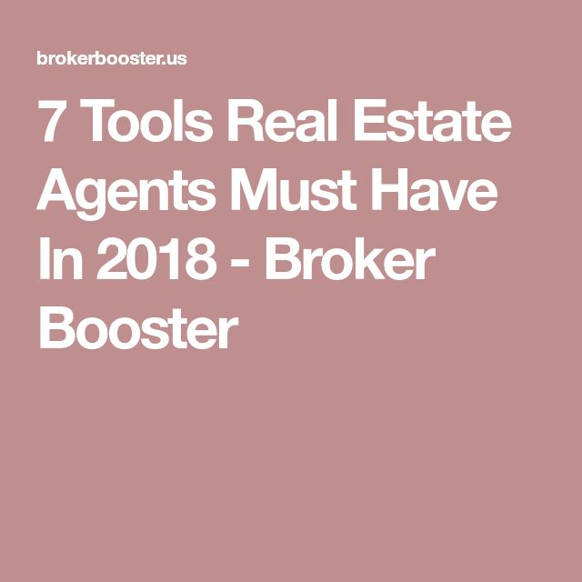 7 Tools Real Estate Agents Must Have In 2018 - Broker Booster