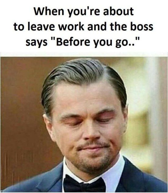 Funny Memes  When you are about to leave work http://ift.tt/2lnikWx