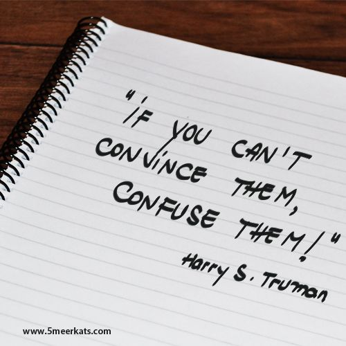 One way to always win. If you can't convince them, confuse them.