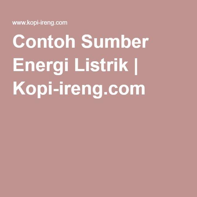 Contoh Sumber Energi Listrik | Kopi-ireng.com