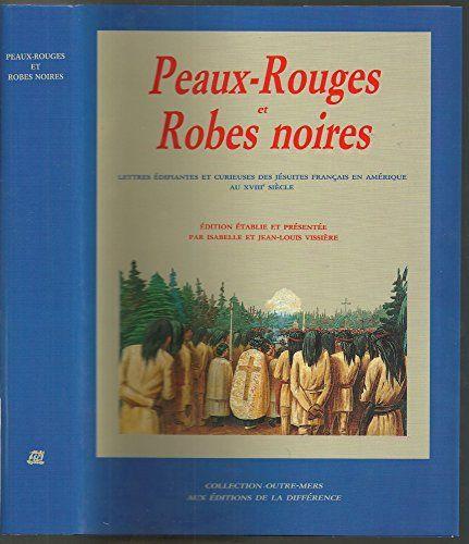 Peaux-rouges et Robes noires : Lettres édifiantes et curi... https://www.amazon.fr/dp/2729108904/ref=cm_sw_r_pi_dp_x_h0qTxb3PRTBKV