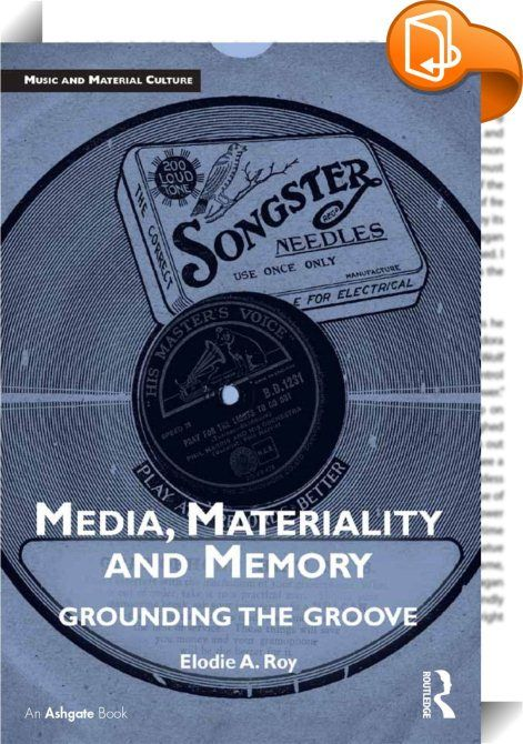 Media, Materiality and Memory    :  Media, Materiality and Memory: Grounding the Groove examines the entwinement of material music objects, technology and memory in relation to a range of independent record labels, including Sarah Records, Ghost Box and Finders Keepers. Moving from Edison's phonograph to digital music files, from record collections to online archives, Roy argues that materiality plays a crucial role in constructing and understanding the territory of recorded sound. How...