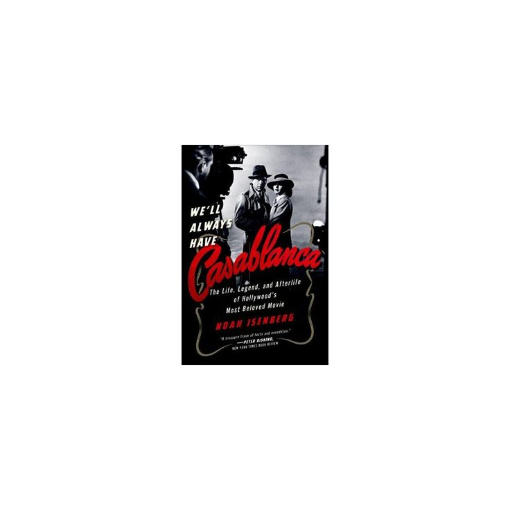 We'll Always Have Casablanca : The Legend and Afterlife of Hollywood's Most Beloved Film (Reprint)