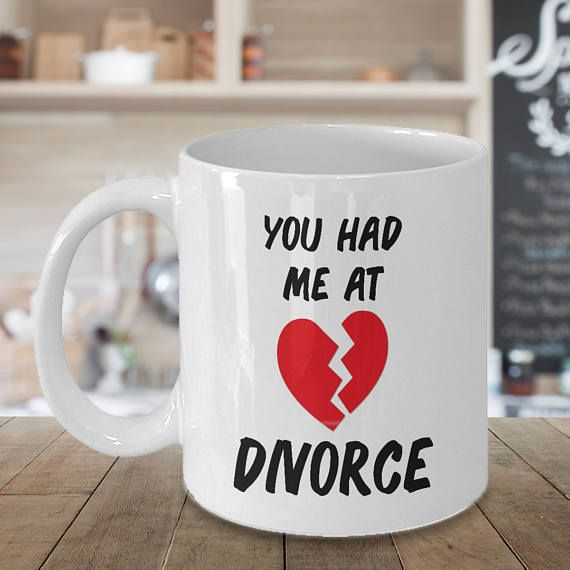 Check out this item in my Etsy shop https://www.etsy.com/listing/523203739/divorce-coffee-mug-you-had-me-at-divorce