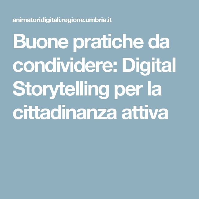 Buone pratiche da condividere: Digital Storytelling per la cittadinanza attiva