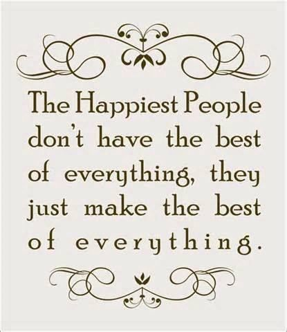 The Happiest People Donu0027t Have The Best Of Everything, They Just Make The.  Happy People QuotesPositive People QuotesHappy Thoughts ...
