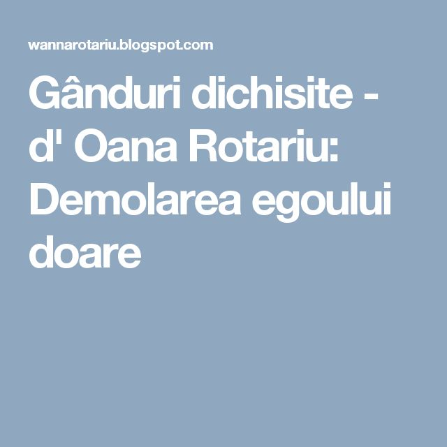 Gânduri dichisite - d' Oana Rotariu: Demolarea egoului doare