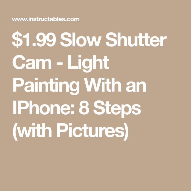 $1.99 Slow Shutter Cam - Light Painting With an IPhone: 8 Steps (with Pictures)