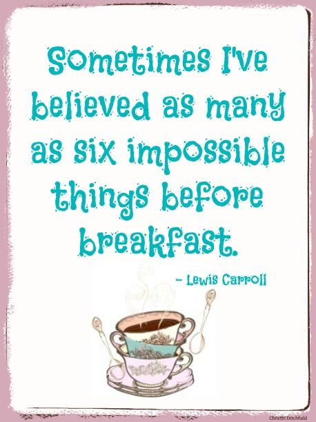 Believe Impossible Things Before Breakfast Quote: 17 Best Images About Lewis Caroll Quotes On Pinterest