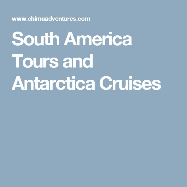 South America Tours and Antarctica Cruises