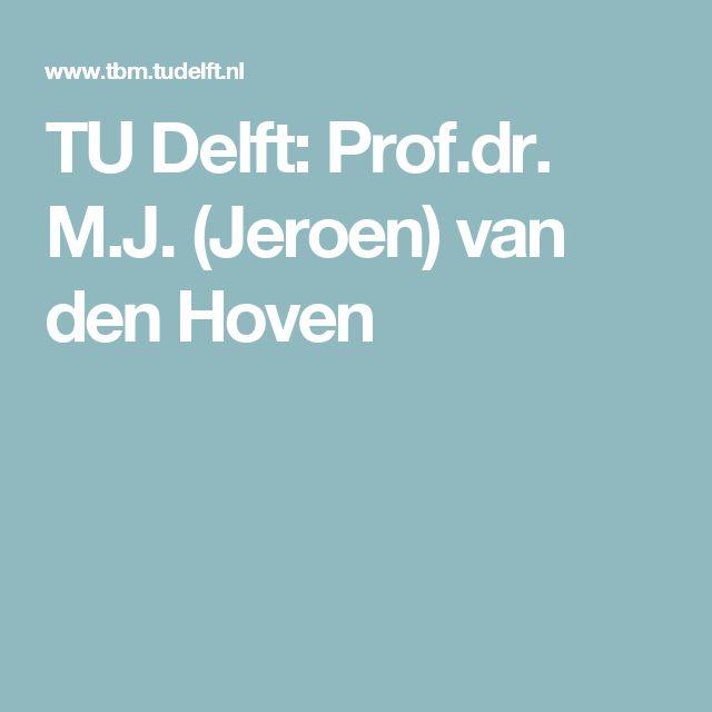 Tu Delft Prof Dr M J Jeroen Van Den Hoven