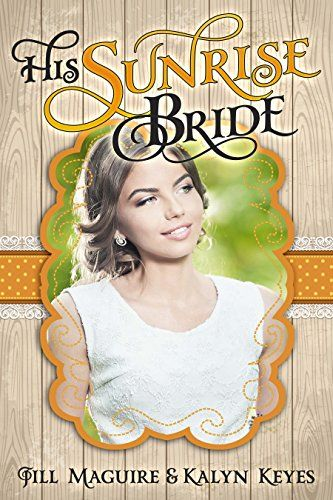 Mail Order Bride: His Sunrise Bride (Shades of Romance Book 6) by Jill Maguire