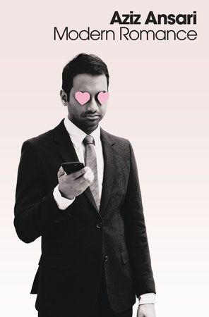 MODERN ROMANCE by Aziz Ansari -- A hilarious, thoughtful, and in-depth exploration of the pleasures and perils of modern romance from one of this generation's sharpest comedic voices.