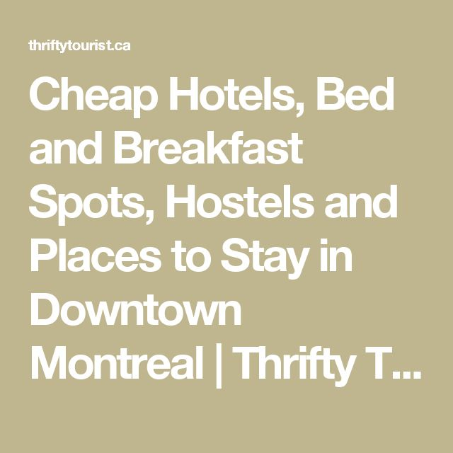 Cheap Hotels, Bed and Breakfast Spots, Hostels and Places to Stay in Downtown Montreal | Thrifty Tourist