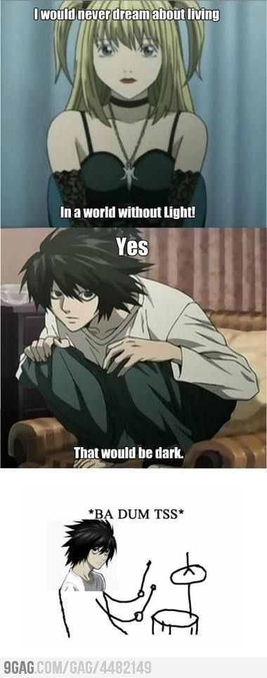 Just Death Note. Oh L, you're so funny