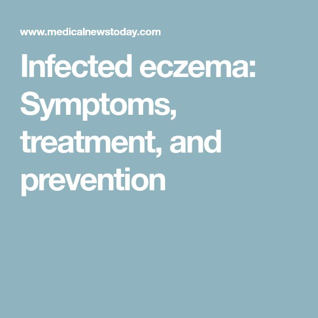 Infected eczema: Symptoms, treatment, and prevention