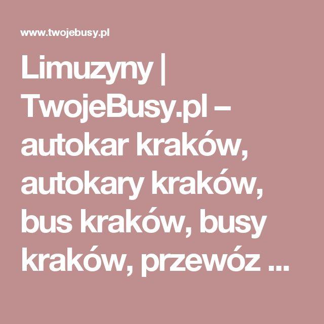 Limuzyny  |  TwojeBusy.pl – autokar kraków, autokary kraków, bus kraków, busy kraków, przewóz osób kraków, wynajem autokarów kraków, wynajem busów kraków