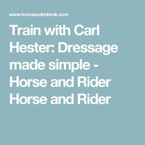 Train with Carl Hester: Dressage made simple - Horse and Rider Horse and Rider