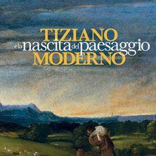 Tiziano e la nascita del paesaggio moderno - Biglietti -   Cinquanta capolavori provenienti dalle più prestigiose collezioni internazionali. In programma fino al 20 maggio.
