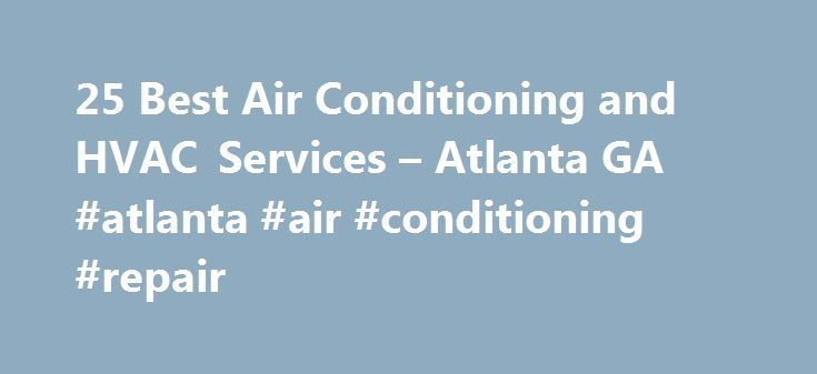 """25 Best Air Conditioning and HVAC Services – Atlanta GA #atlanta #air #conditioning #repair http://alaska.remmont.com/25-best-air-conditioning-and-hvac-services-atlanta-ga-atlanta-air-conditioning-repair/  # HVAC & Air Conditioning Contractors in Atlanta, GA Atlanta Air Conditioning Just exactly how the city of Atlanta earned the nickname """"Hotlanta"""" is up for debate. Some claim it's because of a thriving music scene that has become a breeding ground for hip-hop artists, as well as rock, pop…"""