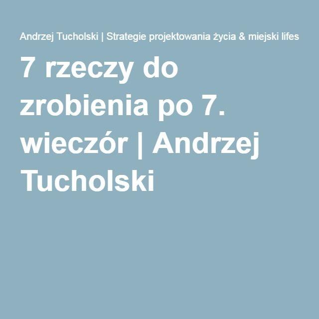 7 rzeczy do zrobienia po 7. wieczór   Andrzej Tucholski