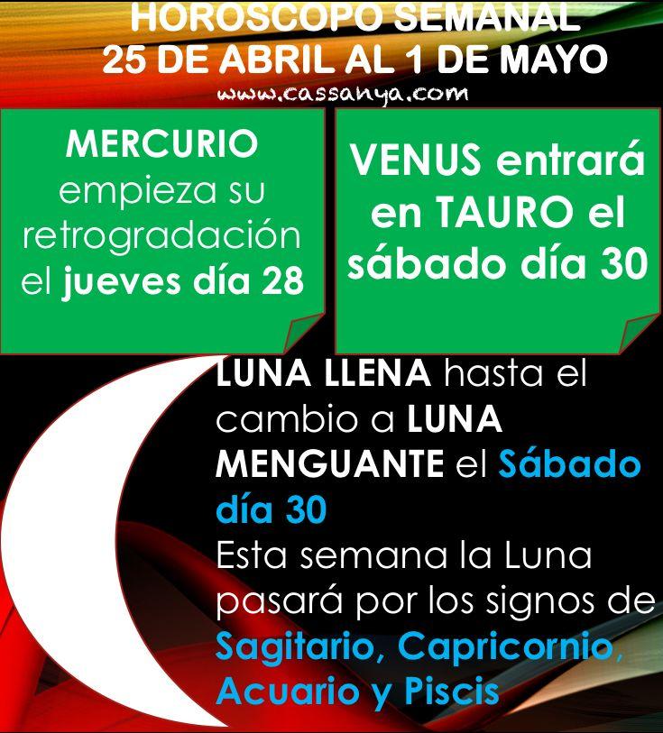 HORÓSCOPO SEMANAL El Horóscopo Semanal del 25 de abril al 1 de mayo destaca por la entrada de Venus en Tauro y el inicio de retrogradación de Mercurio. Además, durante casi toda la semana habrá Luna Llena, hasta el cambio a Cuarto Menguante, que se producirá el sábado día 30.  El Sol continuará por Tauro, donde entró