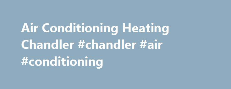 Air Conditioning Heating Chandler #chandler #air #conditioning http://colorado.remmont.com/air-conditioning-heating-chandler-chandler-air-conditioning/  Dawn till Dusk Air Conditioning & Heating, Inc Affordable, Reliable & Professional Service Dawn till Dusk Air Conditioning & Heating, Inc. is a family owned and operated air conditioning & heating sales, service and repair business serving the Phoenix East Valley. The owner has been in the HVAC industry since 1991. He is well rounded in ALL…