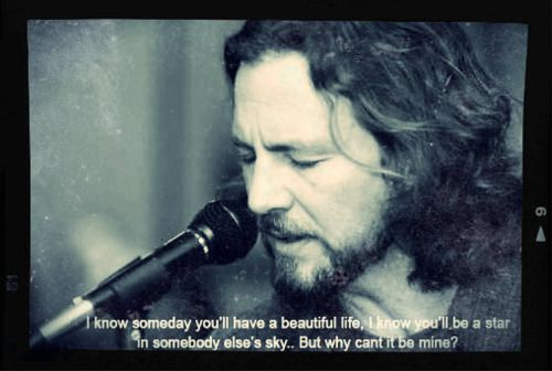 """Eddie Vedder....""""Black""""...one of the best lines in a song. This is one of my favourite Pearl Jam songs."""