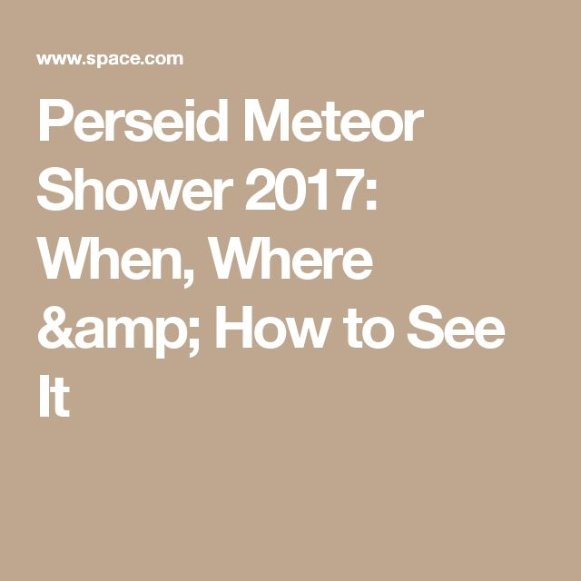 Perseid Meteor Shower 2017: When, Where & How to See It