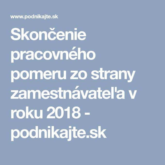 Skončenie pracovného pomeru  zo strany zamestnávateľa v roku 2018 - podnikajte.sk