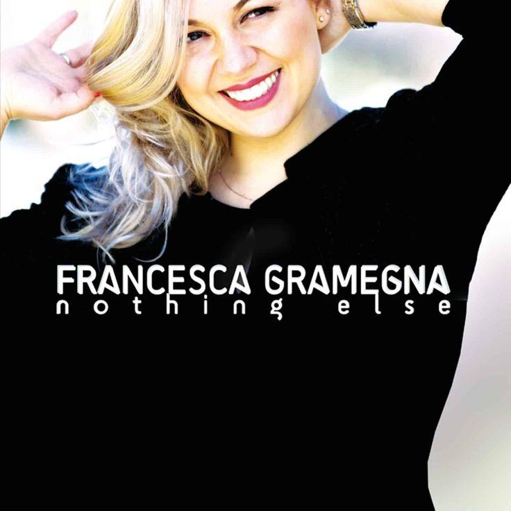 "FRANCESCA GRAMEGNA da oggi nei negozi con ""Nothing Else"""