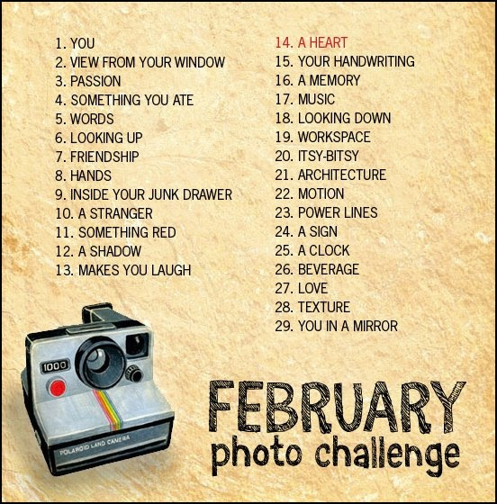 February Photo Challenge..have thought about doing these, but never done it. Wonder if I could actually complete a while month.