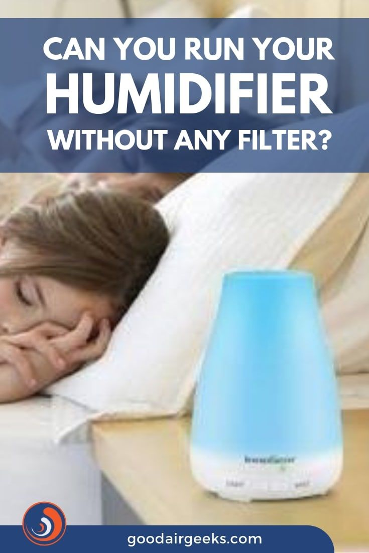 Can You Run A Humidifier Without A Filter Humidifier Cool Mist Humidifier Filters
