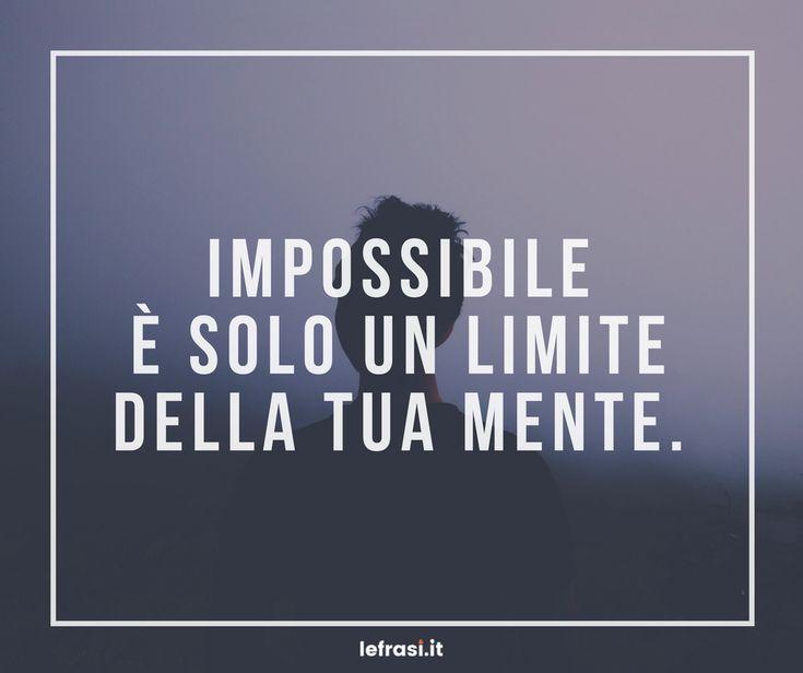 Impossibile è solo un limite della tua mente.  http://www.lefrasi.it/frase/impossibile-solo-un-limite-della-tua-mente/  #frasi #motivazionali #motivazione #quote #aforismi #frasibelle #citazione #successo #ispirazione